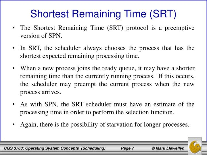The Shortest Remaining Time (SRT) protocol is a preemptive version of SPN.