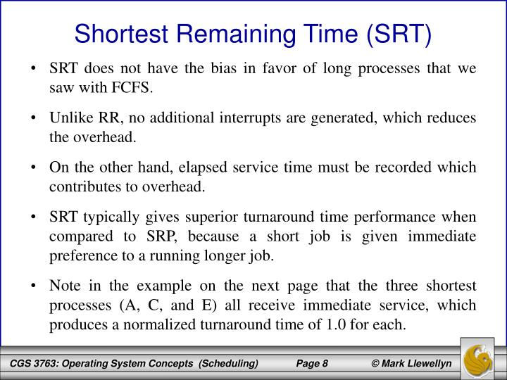 SRT does not have the bias in favor of long processes that we saw with FCFS.