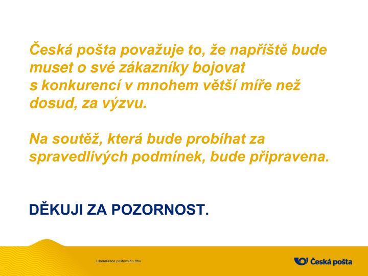 Česká pošta považuje to, že napříště bude muset o své zákazníky bojovat skonkurencí v mnohem větší míře než dosud, za výzvu.
