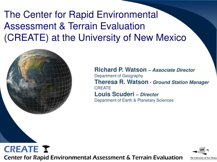 The Center for Rapid Environmental Assessment & Terrain Evaluation (CREATE) at the University of New...