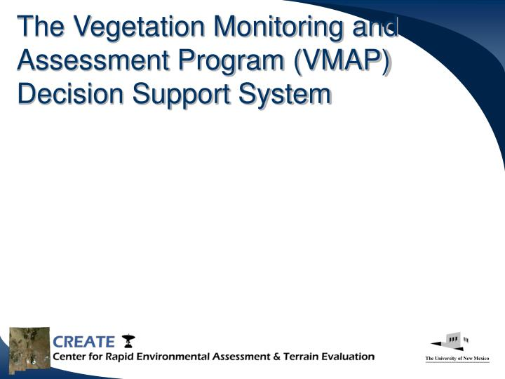 The Vegetation Monitoring and Assessment Program (VMAP) Decision Support System