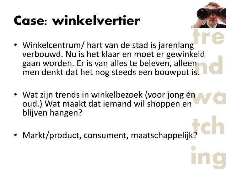 Case: winkelvertier
