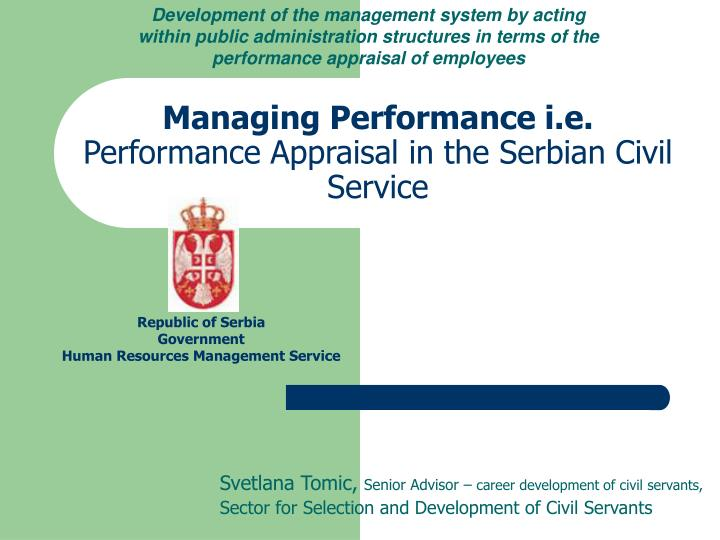 Managing performance i e performance appraisal in the serbian civil service