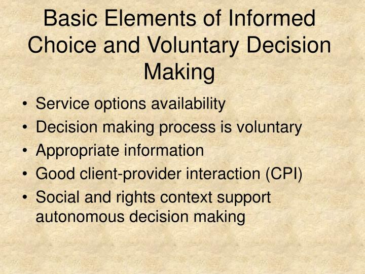 Basic Elements of Informed Choice and Voluntary Decision Making