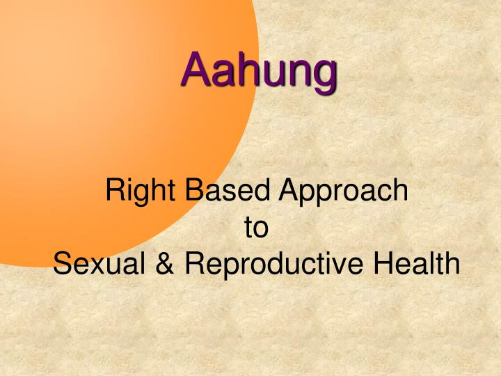 Right based approach to sexual reproductive health