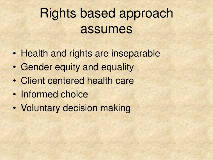 Rights based approach assumes