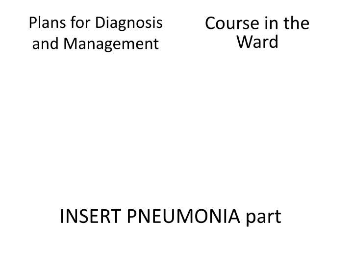 INSERT PNEUMONIA part