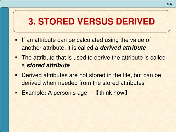 3. STORED VERSUS DERIVED