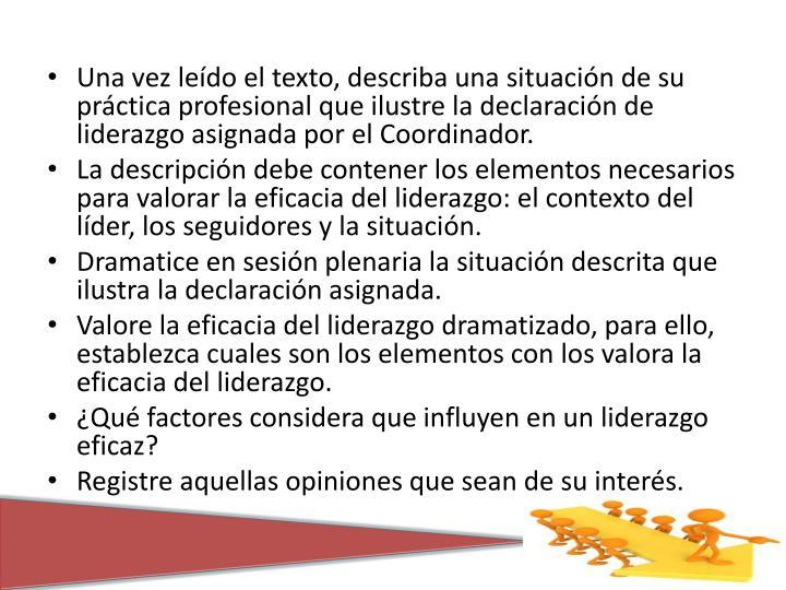 Una vez leído el texto, describa una situación de su práctica profesional que ilustre la declaración de liderazgo asignada por el Coordinador.
