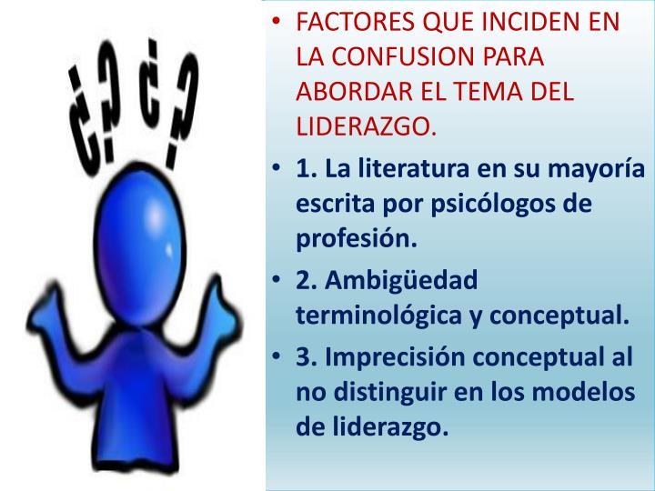 FACTORES QUE INCIDEN EN LA CONFUSION PARA ABORDAR EL TEMA DEL LIDERAZGO.