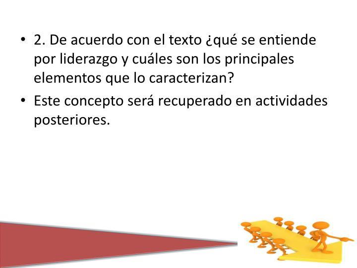 2. De acuerdo con el texto ¿qué se entiende por liderazgo y cuáles son los principales elementos que lo caracterizan?