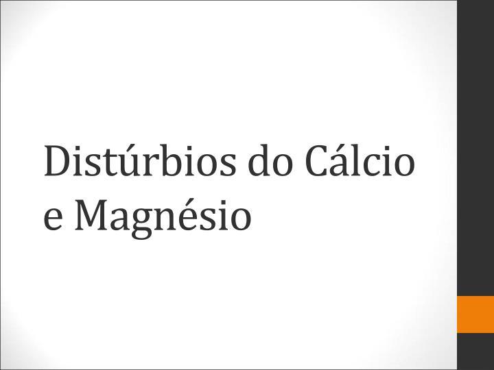 Distúrbios do Cálcio e Magnésio