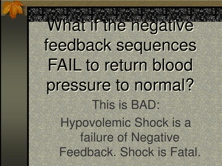 What if the negative feedback sequences FAIL to return blood pressure to normal?