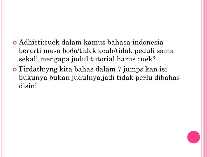 Adhisti:cuek dalam kamus bahasa indonesia berarti masa bodo/tidak acuh/tidak peduli sama sekali,mengapa judul tutorial harus cuek?