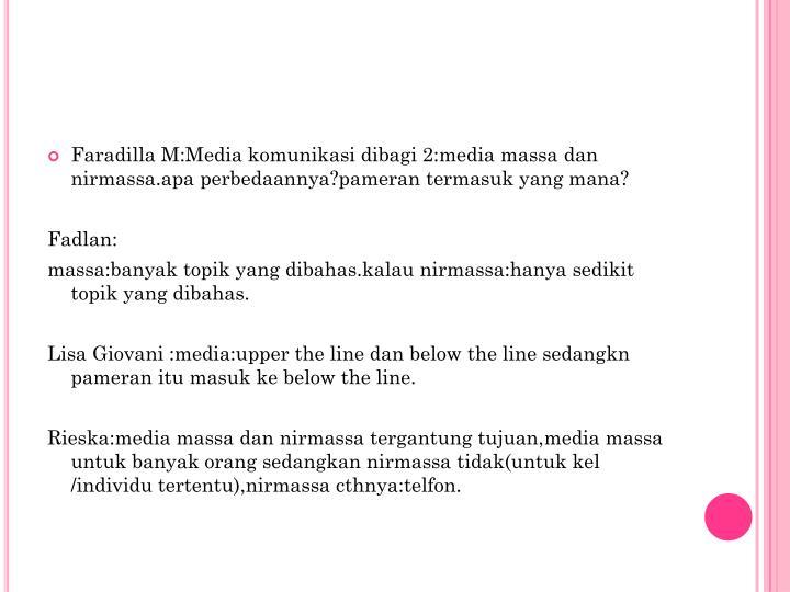 Faradilla M:Media komunikasi dibagi 2:media massa dan nirmassa.apa perbedaannya?pameran termasuk yang mana?