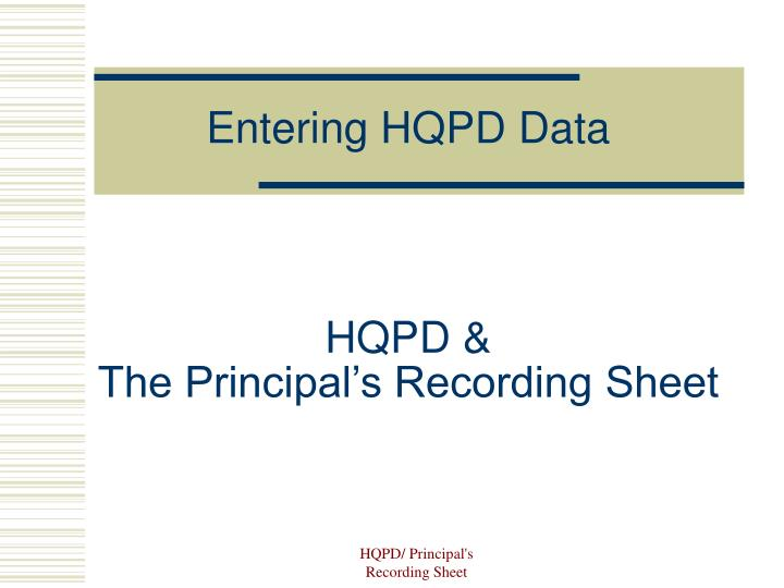 Hqpd the principal s recording sheet
