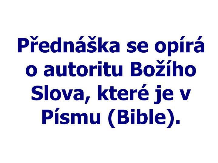 Přednáška se opírá o autoritu Božího Slova, které je v Písmu (Bible).