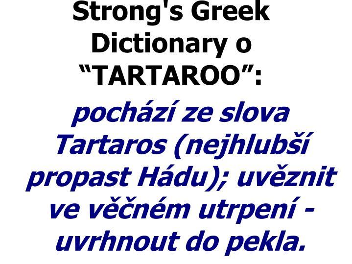 pochází ze slova Tartaros (nejhlubší propast Hádu); uvěznit ve věčném utrpení - uvrhnout do pekla.