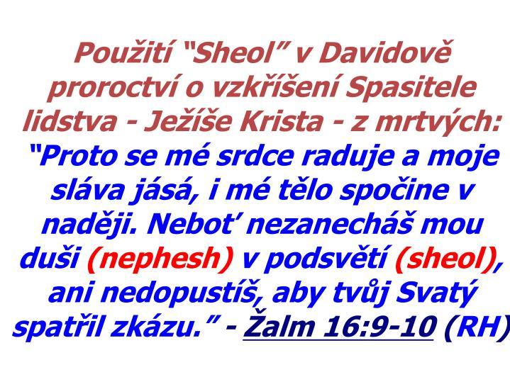 """Použití """"Sheol"""" v Davidově proroctví o vzkříšení Spasitele lidstva - Ježíše Krista - z mrtvých:"""