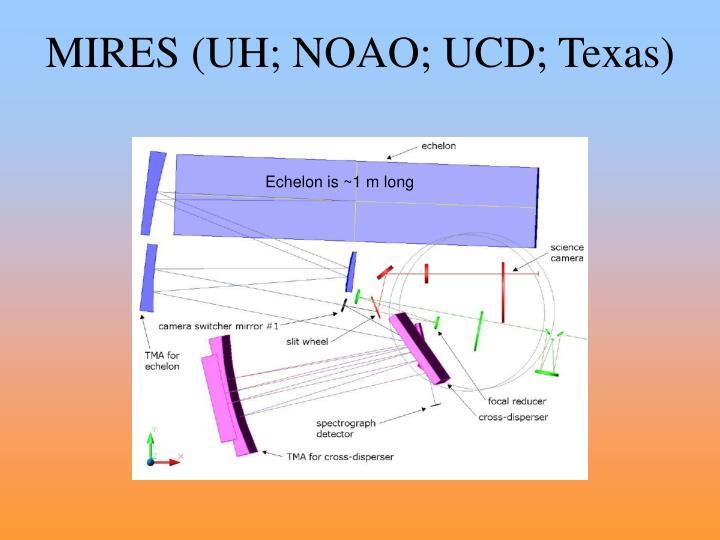 MIRES (UH; NOAO; UCD; Texas)