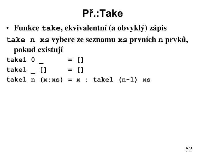 Př.:Take