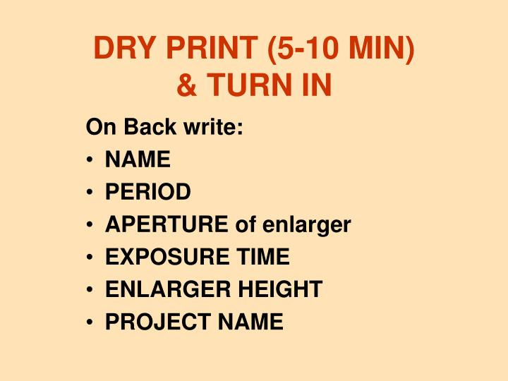 DRY PRINT (5-10 MIN)