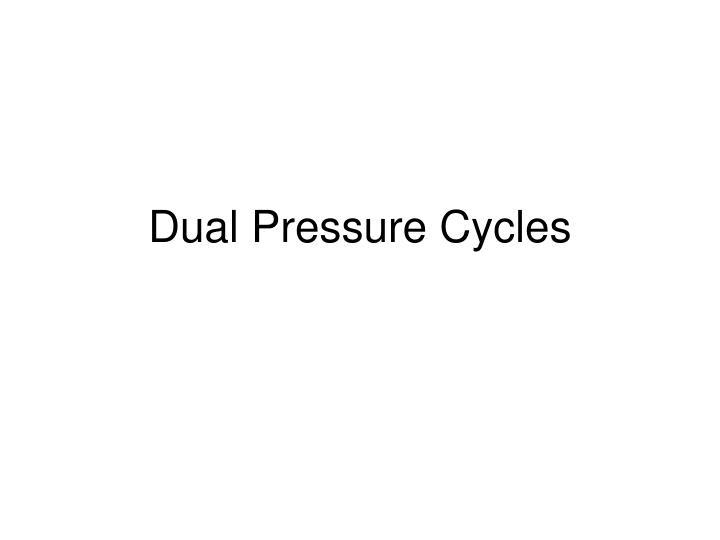 Dual Pressure Cycles