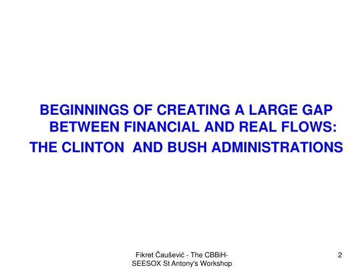 BEGINNINGS OF CREATING A LARGE GAP BETWEEN FINANCIAL AND REAL FLOWS: