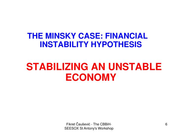 THE MINSKY CASE: FINANCIAL INSTABILITY HYPOTHESIS