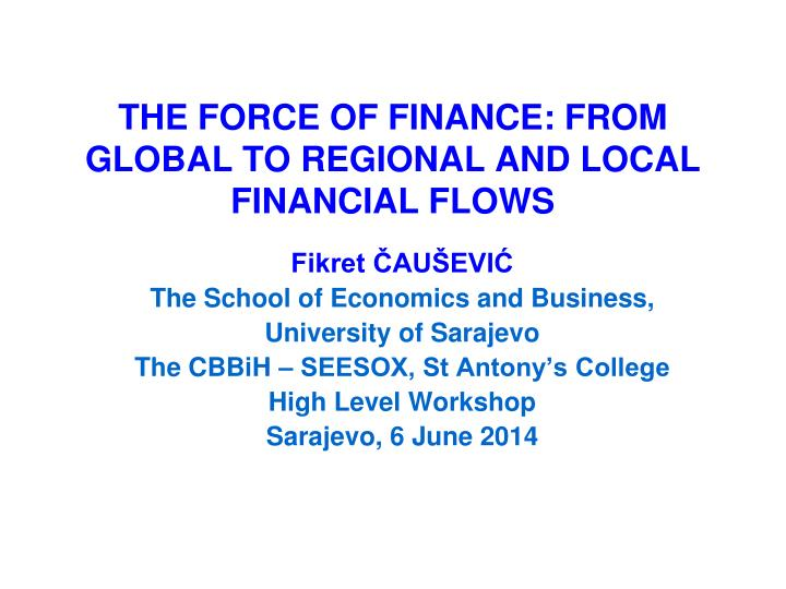 THE FORCE OF FINANCE: FROM GLOBAL TO REGIONAL AND LOCAL FINANCIAL FLOWS