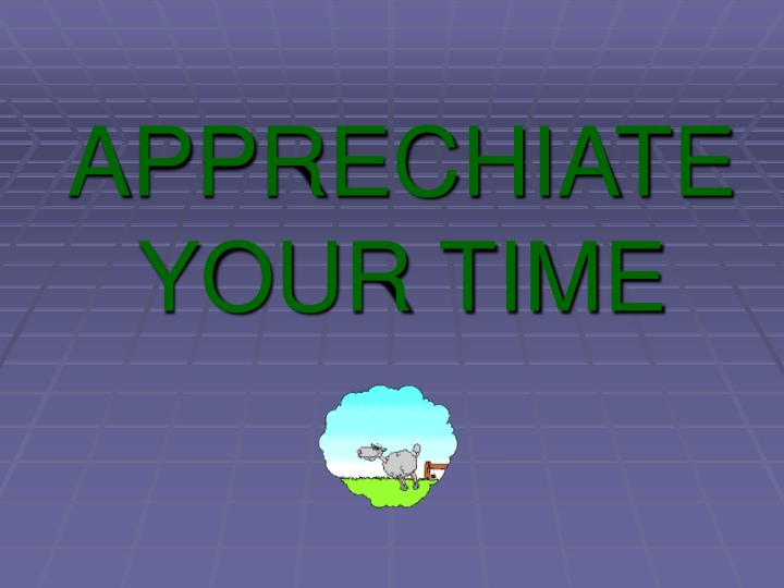 APPRECHIATE YOUR TIME