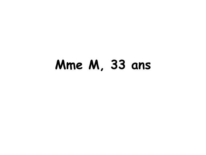 Mme M, 33 ans