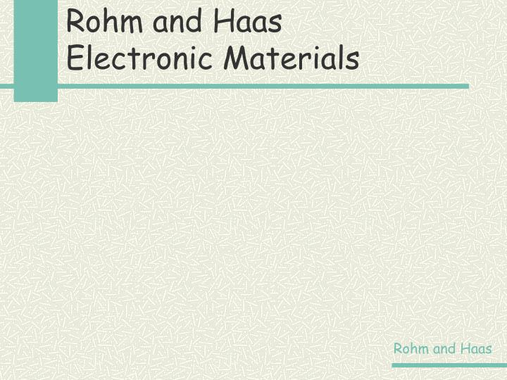 rohm and haas case study 2 Rohm and haas serves a broad segment of dynamic markets, including building and construction, electronics, food and retail, industrial processes, packaging, transportation, and water we have operations with approximately 100 manufacturing and 35 research facilities in 27 countries with 16,500 employees.