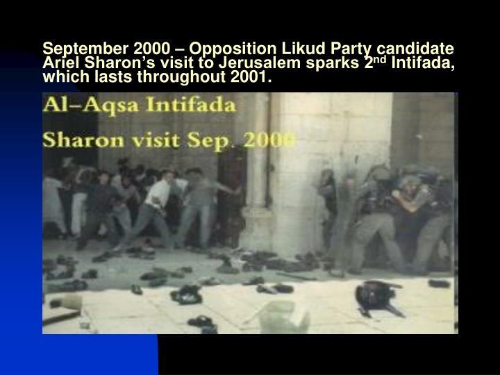 September 2000 – Opposition Likud Party candidate Ariel Sharon's visit to Jerusalem sparks 2