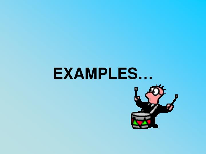 EXAMPLES…