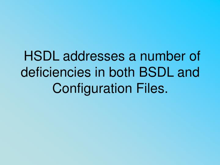 HSDL addresses a number of deficiencies in both BSDL and Configuration Files.