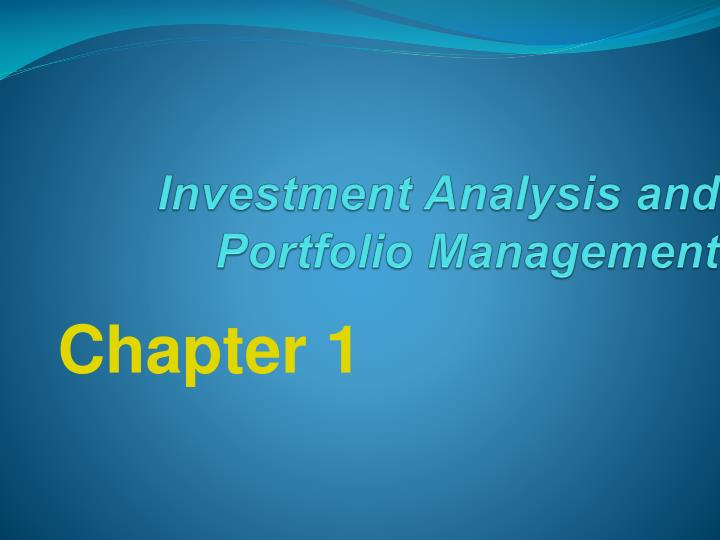 investment analysis and portfolio management project Investment analysis and portfolio management is the field that covers different investment decisions and management of pool of different suitable investments in the form of portfolio there are a number of different investment alternatives and each one has its own features.