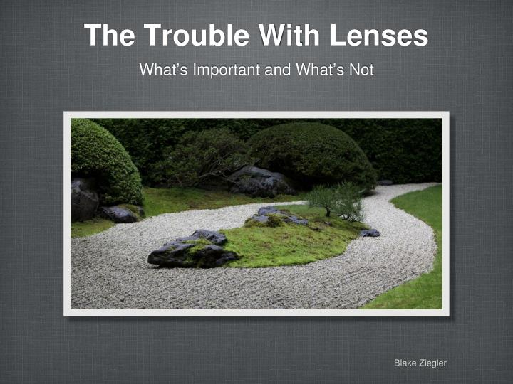 The Trouble With Lenses