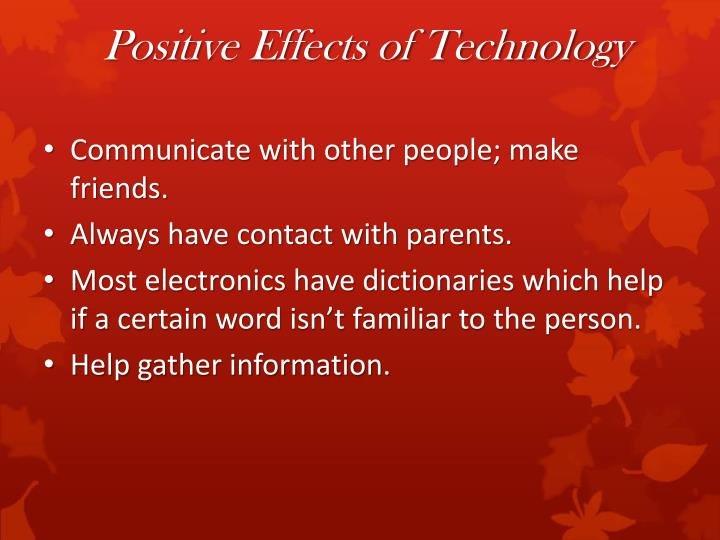 positive effects of information technology The aim of this report is to provide a brief summary of some of the main  technological developments that have taken place in information technology and  how.