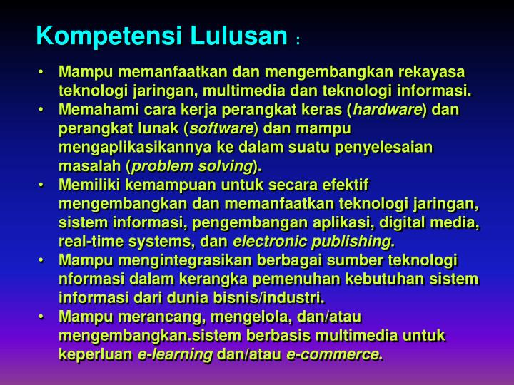 Mampu memanfaatkan dan mengembangkan rekayasa teknologi jaringan, multimedia dan teknologi informasi.