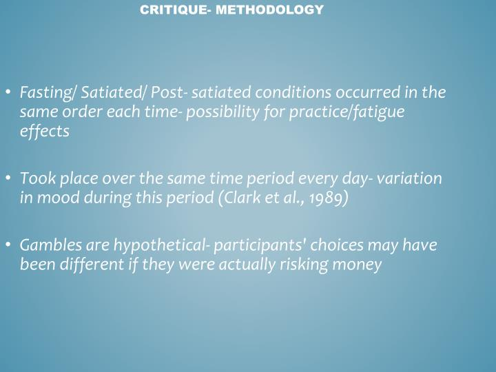 Fasting/ Satiated/ Post- satiated conditions occurred in the same order each time- possibility for practice/fatigue effects