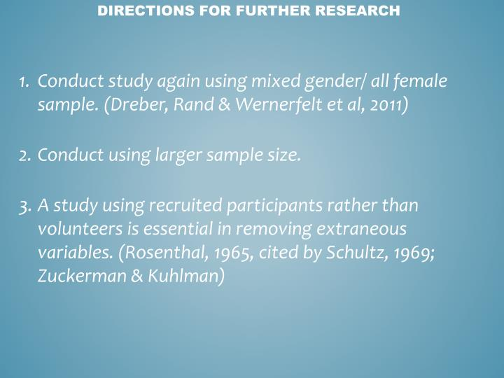 Conduct study again using mixed gender/ all female sample. (Dreber, Rand & Wernerfelt et al, 2011)