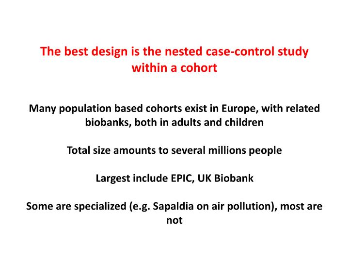 The best design is the nested case-control study within a cohort