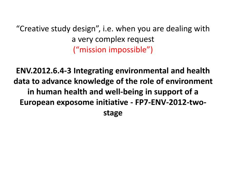 """Creative study design"", i.e. when you are dealing with a very complex request"