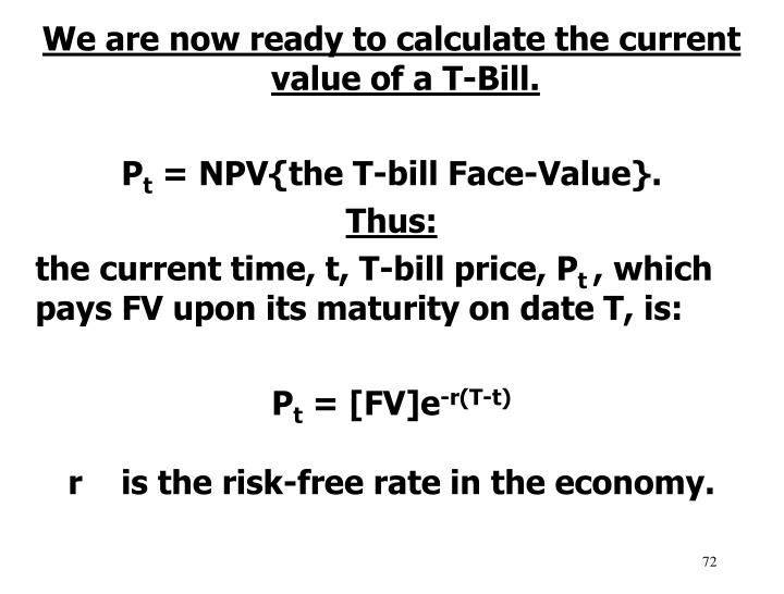 We are now ready to calculate the current value of a T-Bill.
