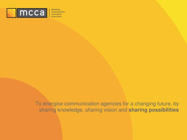To energise communication agencies for a changing future, by sharing knowledge, sharing vision and