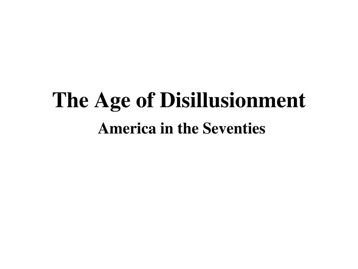 The Age of Disillusionment