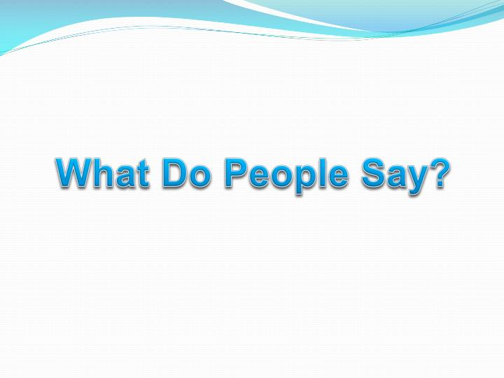 What Do People Say?