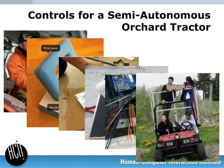 Controls for a Semi-Autonomous Orchard Tractor
