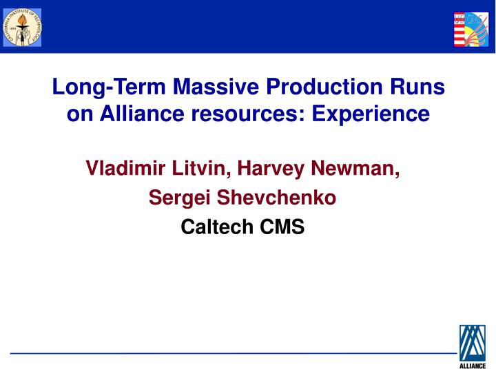 Long-Term Massive Production Runs on Alliance resources: Experience